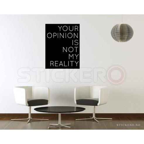 Opinia ta nu este realitatea mea -...