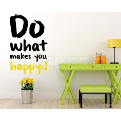 Do what makes you happy -...